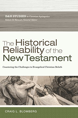 Image of The Historical Reliability of the New Testament: Countering the Challenges to Evangelical Christian Beliefs (B&h Studies in Christian Apologetics)