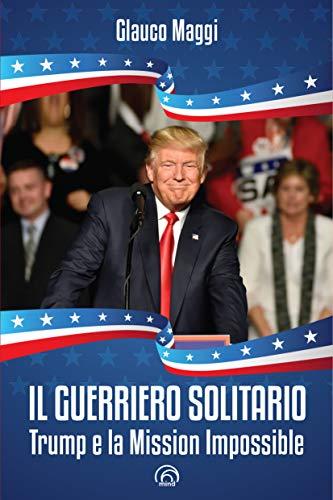 Il guerriero solitario. Trump e la Mission Impossible