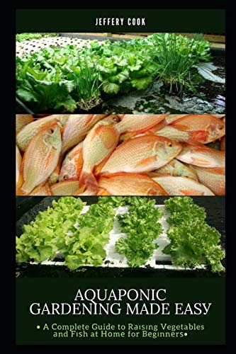Aԛuароnіс Gаrdеnіng Made Eаѕу: A Complete Guide to Rаіѕіng Vegetables аnd Fіѕh at Hоmе for Bеgіnnеrѕ: A Complete Guide to ... for Bеgіnnеrѕ
