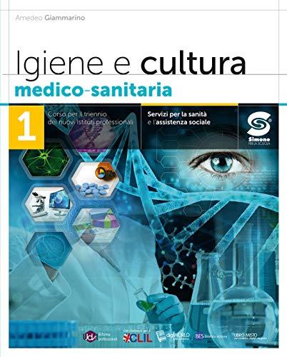 Igiene e cultura medico-sanitaria 1: Corso per il triennio dei nuovi Istituti professionali - Servizi per la sanità e l'assistenza sociale - UdA Riforma ... - LIBRO MISTO con contenuti integrativi