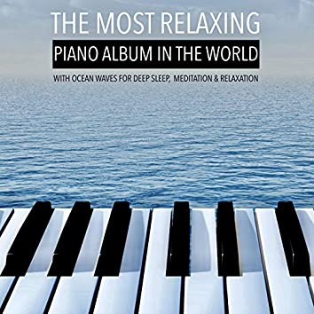 The Most Relaxing Piano Album in the World (With Ocean Waves for Deep Sleep, Meditation & Relaxation)