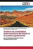 Análisis de estabilidad determinístico del talud en la cantera guitarreros: por el método de equilibrio límite, Cajamarca 2019, Perú