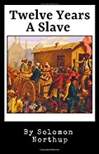 Twelve Years A Slave (Annotated): The Original 1853 Manuscript | 12 Years A Slave