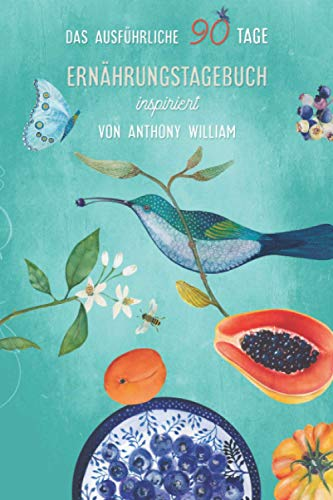 Das ausführliche 90 Tage Ernährungstagebuch inspiriert von Anthony William: Illustriertes und detailverliebtes Ernährungstagebuch für die Ernährung ... Seiten, cremefarbenes Papier, Motiv Kolibri