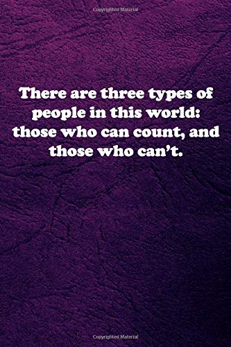 There are three types of people in this world- those who can count, and those who can't: Lined notebook: quotes Notebook (Coworker Journals) for ... and woman gift Lined Blank Notebook Journal