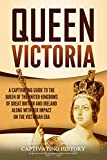 Queen Victoria: A Captivating Guide to the Queen of the United Kingdoms of Great Britain and Ireland along with Her Impact on the Victorian Era (English Edition)