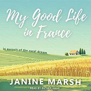 My Good Life in France     In Pursuit of the Rural Dream              By:                                                                                                                                 Janine Marsh                               Narrated by:                                                                                                                                 Esther Wane                      Length: 6 hrs and 28 mins     20 ratings     Overall 4.2