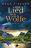 Das Lied der Wölfe: Roman von Rena Fischer