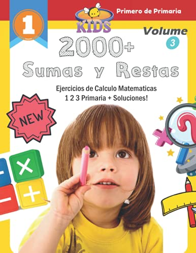 2000+ Sumas y Restas Ejercicios de Calculo Matematicas 1 2 3 Primaria + Soluciones! (Volume 3): Practica problemes matematicas material montessori. Mi ... niños de primero de primaria (5 a 8 años)