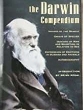 The Darwin Compendium: Voyage of the Beagle, The Origin of Species / Descent of Man and Selection in Relation to Sex / Exp...