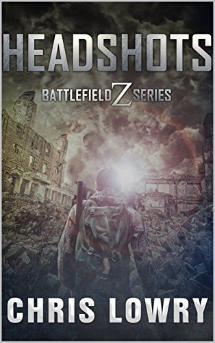HEADSHOTS - a post apocalyptic sci fi adventure: the Battlefield Z series by [Chris Lowry]