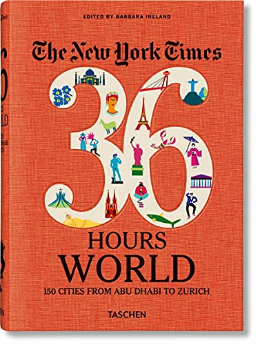 NYT. 36 Hours. World. 150 Cities from Abu Dhabi to Zurich [Lingua inglese] [Lingua Inglese]