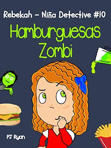 Rebekah - Niña Detective #10: Hamburguesas Zombi (una divertida historia de misterio para niños entre 9-12 años) eBook: Ryan, PJ, Rincón, Carlos: Amazon.es: Tienda Kindle