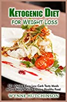 Ketogenic Diet for Weight Loss: 50+ Quick and Easy Low-Carb Tasty Meals to Lose Weight While Enjoying Healthy Food