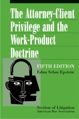 The Attorney-Client Privilege and the Work-Product Doctrine, Fifth Edition (2 volume set)