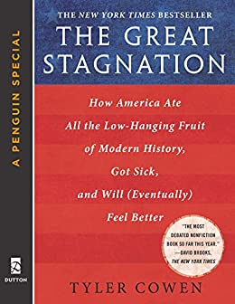 The Great Stagnation: How America Ate All The Low-Hanging Fruit of Modern History, Got Sick, and Will (Eventually) Feel Better: A Penguin eSpecial from Dutton by [Tyler Cowen]