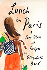 Lunch in Paris: A Love Story, with Recipes 1st edition by Bard, Elizabeth (2010) Hardcover Hardcover