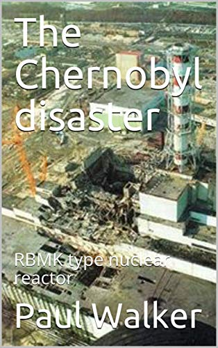 The Chernobyl disaster: RBMK type nuclear reactor (English Edition)