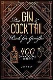 Das GIN & COCKTAIL Buch für Genießer: 400 Gin und Cocktail Rezepte mit zahlreichen Klassikern, alkoholfreien Cocktails, Botanicals & mehr. Das 2in1 Buch zum perfekten Mixen von köstlichen Drinks