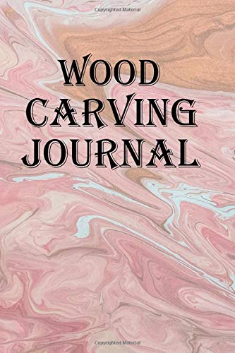 Wood Carving Journal: Keep track of your Wood Carving creations