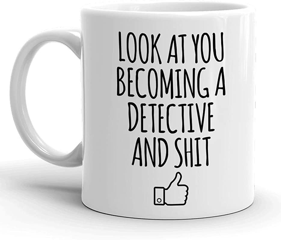 Look At You Becoming A Detective And Shit Detector Police Detective PHD 11oz Coffee Mug Christmas Birthday Gifts Sarcastic Mugs Gifts For School Students Graduating From College Or University