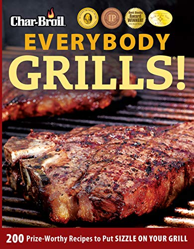 Preisvergleich Produktbild Char-Broil Everybody Grills!: 200 Prize-Worthy Recipes to Put Sizzle on Your Grill (Grilling)