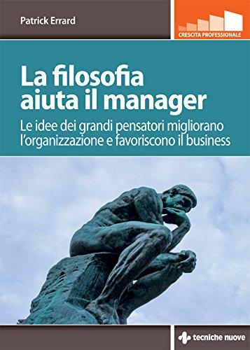 La filosofia aiuta il manager: Le idee dei grandi pensatori migliorano l'organizzazione e favoriscono il business