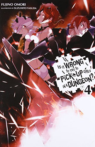 Is It Wrong to Try to Pick Up Girls in a Dungeon?, Vol. 4 - light novel (Is It Wrong to Pick Up Girls in a Dungeon?, 4)