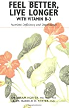 Feel Better, Live Longer With Vitamin B-3: Nutrient Deficiency and Dependency
