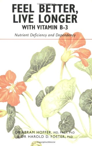 Feel Better, Live Longer with Vitamin B-3: Nutrient Deficiency & Dependency