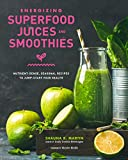 Energizing Superfood Juices and Smoothies: Nutrient-Dense, Seasonal Recipes to Jump-Start Your Health (English Edition)