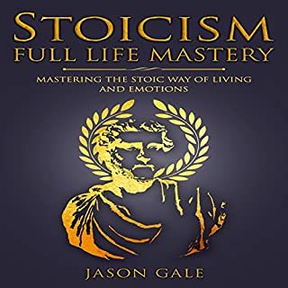 Stoicism Full Life Mastery     Mastering the Stoic Way of Living and Emotions              By:                                                                                                                                 Jason Gale                               Narrated by:                                                                                                                                 Leslie Howard                      Length: 2 hrs and 18 mins     35 ratings     Overall 4.8