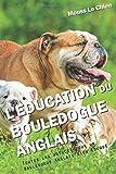 L'EDUCATION DU BOULEDOGUE ANGLAIS: Toutes les astuces pour un Bouledogue Anglais bien...