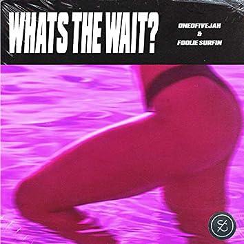 What's the Wait? (feat. Foolie $urfin)