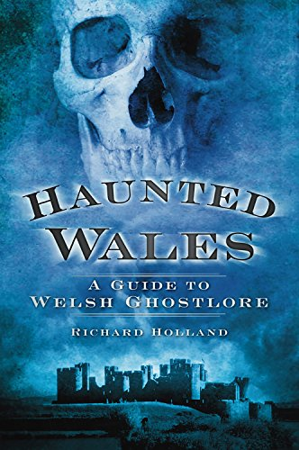 Haunted Wales: A Guide to Welsh Ghostlore by [Richard Holland]