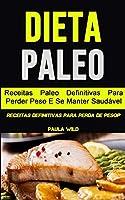 Dieta Paleo: Receitas Paleo Definitivas Para Perder Peso E Se Manter Saudável (Receitas Definitivas Para Perda De Pesop)