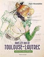 DANS LES PAS DE TOULOUSE-LAUTREC. NUITS DE LA BELLE-EPOQUE (FR) d'Alain Vircondelet