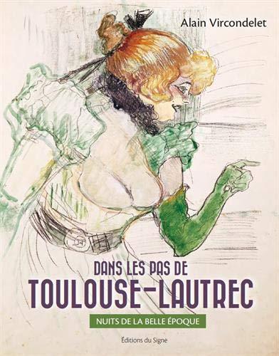 DANS LES PAS DE TOULOUSE-LAUTREC. NUITS DE LA BELLE-EPOQUE (FR)
