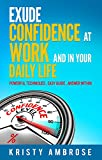 Exude Confidence at Work and in Your Daily Life (Powerful Action Plan Included) (English Edition)
