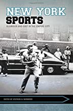 New York Sports: Glamour and Grit in the Empire City (Sport, Culture, and Society)