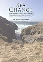 Sea Change: Stories of Transformation from the Life of a First Generation American