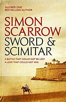 Sword and Scimitar: A fast-paced historical epic of bravery and battle by [Simon Scarrow]