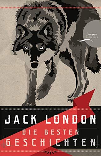 Jack London - Die besten Geschichten / Nordland-Stories: Neuübersetzung