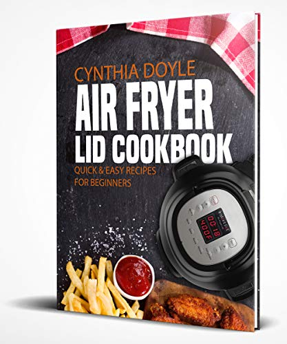Air Fryer Lid Cookbook: The Best Cookbook With Many Easy and Quick Recipes. Improve Your Lifestyle by Eating These Healthy and Delicious Dishes with Crispy Food
