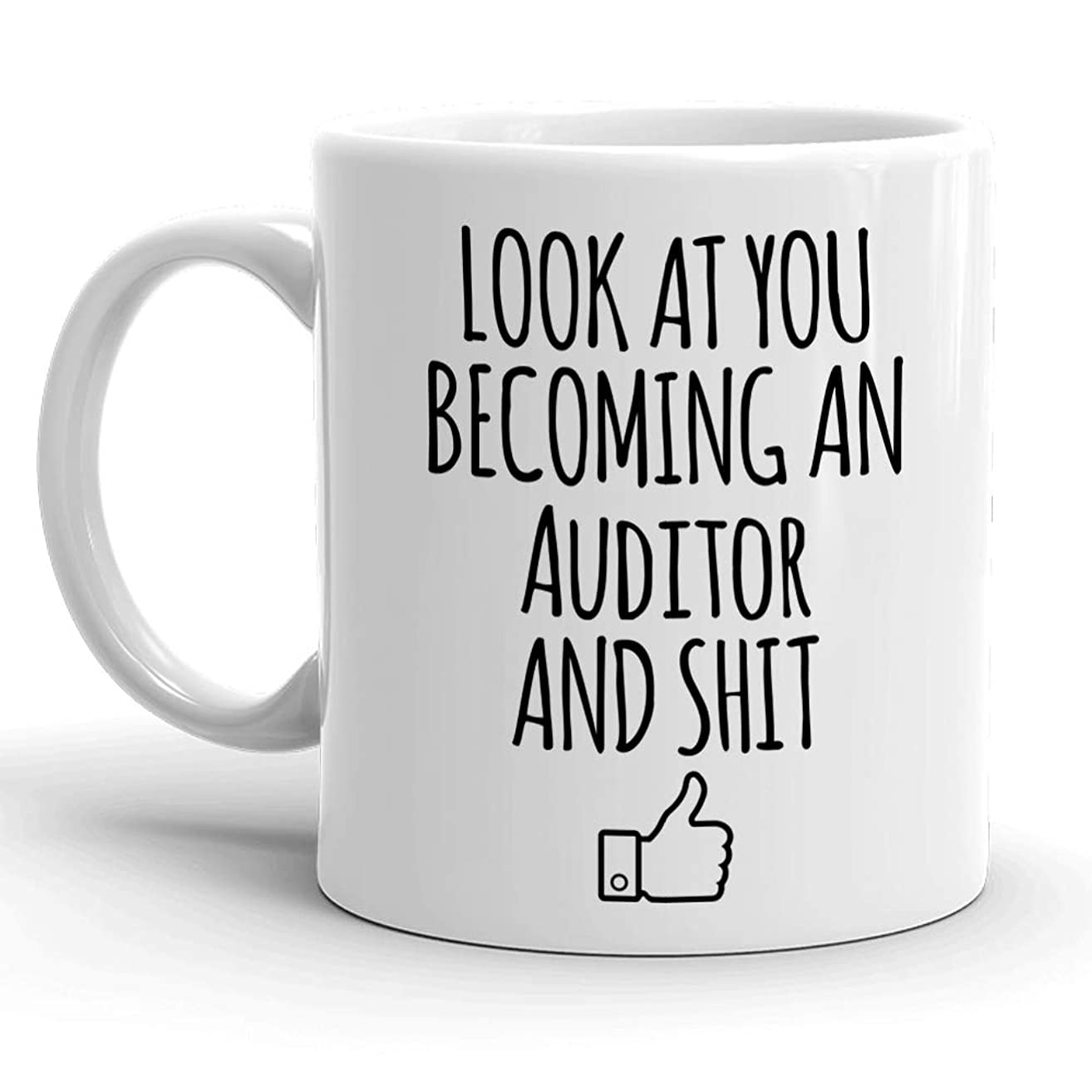 Look At You Becoming An Auditor And Shit Good Job White Ceramic 11 oz Coffee Mug, Unique Funny St Patrick's Day, Christmas, Xmas, Birthday Gifts, Hot Rude Sarcastic Mugs Memes Tea Cup