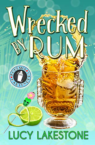 Wrecked by Rum (Bohemia Bartenders Mysteries Book 2) by [Lucy Lakestone]