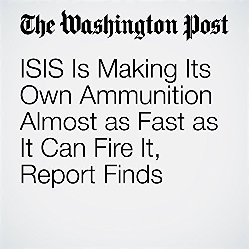 ISIS Is Making Its Own Ammunition Almost as Fast as It Can Fire It, Report Finds  cover art