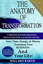 The Anatomy of Transformation: A Proven System Creating Results For Over A Quarter Century