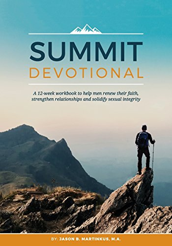 Summit Devotional: A 12-week workbook to help men renew their faith, strengthen relationships and solidify sexual integrity