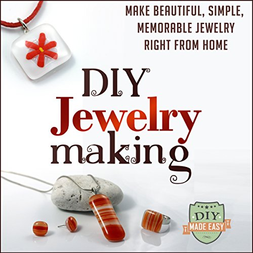 DIY Jewelry Making: Make Beautiful, Simple, Memorable Jewelry Right From Home audiobook cover art